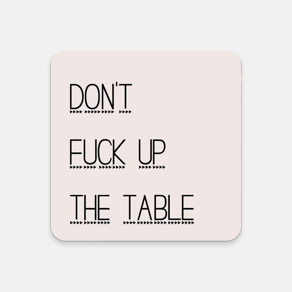 LiveYourDamnLifeShop [PMH06] - Don't Fuck Up The Table - Cork Back Coaster
