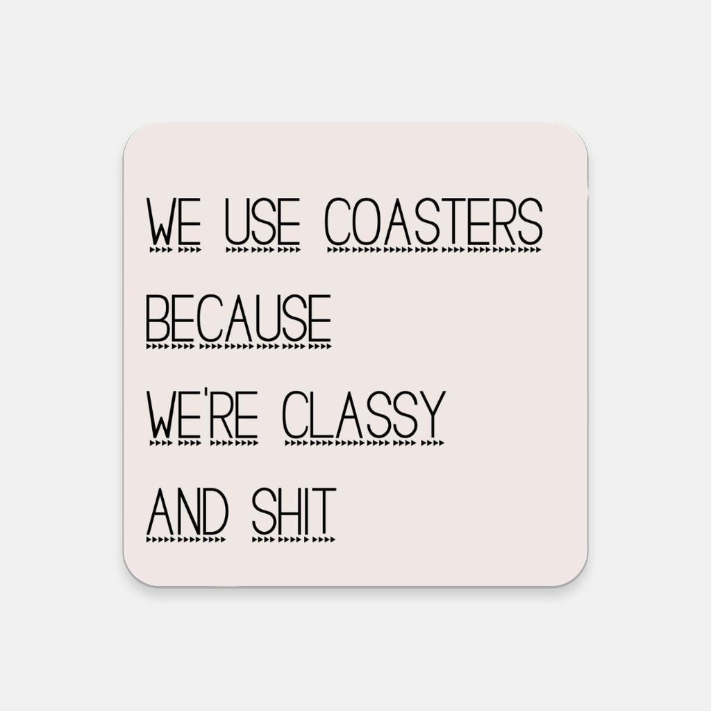 LiveYourDamnLifeShop [PMH06] - We Use Coasters Because We're Classy - Cork Back Coaster