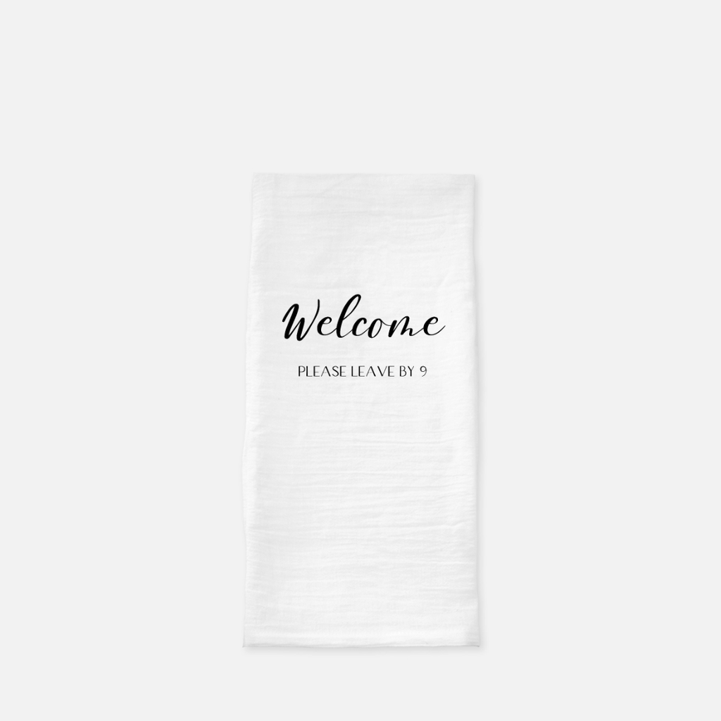 LiveYourDamnLifeShop [PMH26] - Welcome, Please Leave By 9 - Tea Towel
