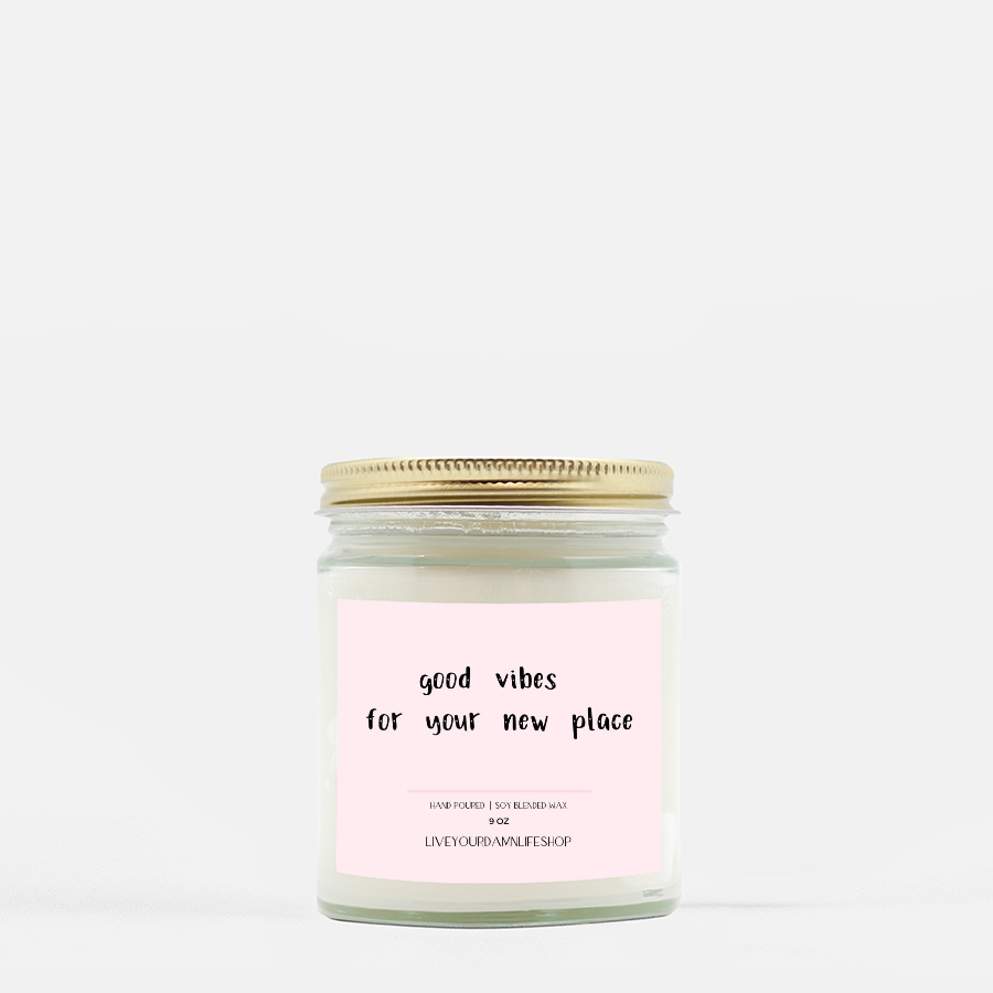 LiveYourDamnLifeShop [PMH40-BD.50300] Good Vibes For Your New Place - Candle (Hand Poured 9 oz