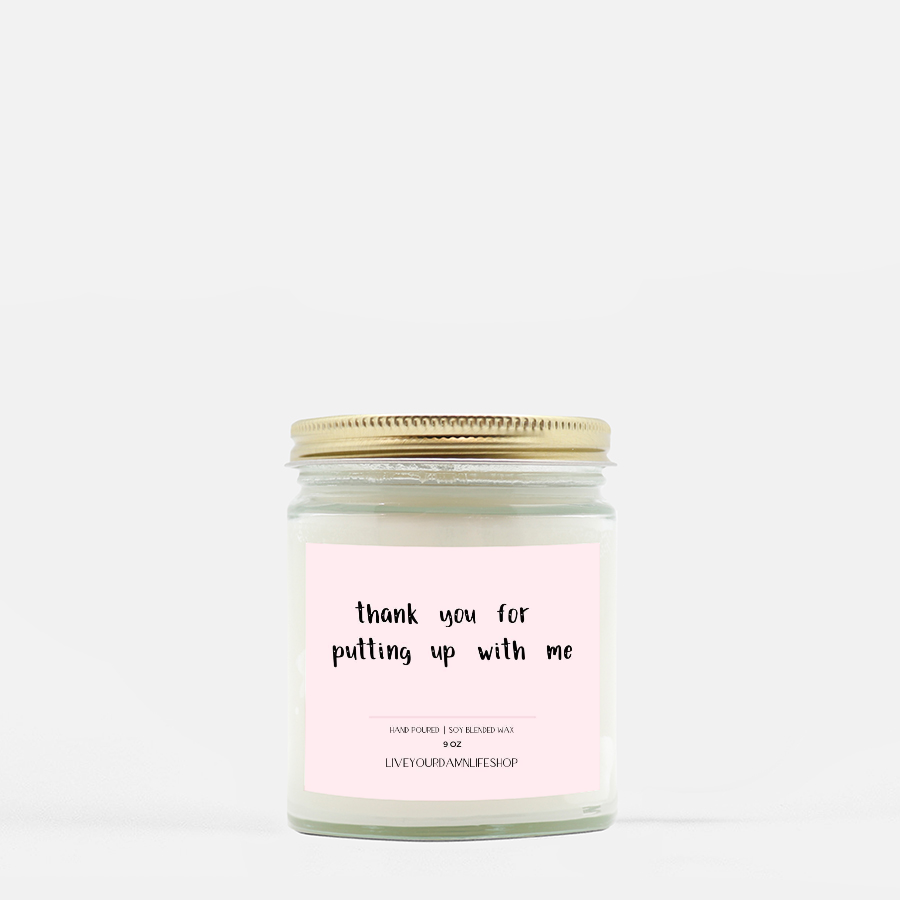 LiveYourDamnLifeShop [PMH40-BD.50360] Thank You For Putting Up With Me - Candle (Hand Poured 9 oz