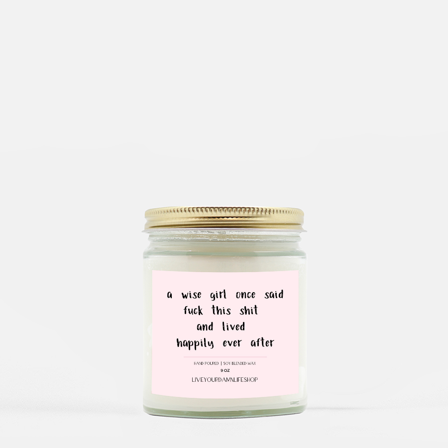 LiveYourDamnLifeShop [PMH40-BD.50390] A Wise Girl Once Said Fuck This Shit - Candle (Hand Poured 9 oz