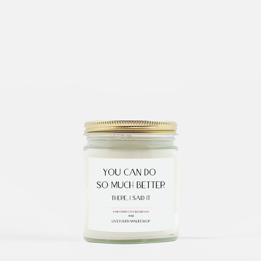 LiveYourDamnLifeShop [PMH40-BD.50430] You Can Do So Much Better - Candle (Hand Poured 9 oz