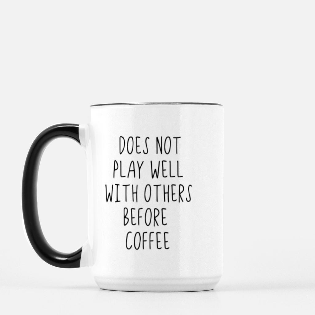 LiveYourDamnLifeShop [PMK21-BK.55102] Does Not Play Well With Others Before Coffee - Mug Deluxe 15oz