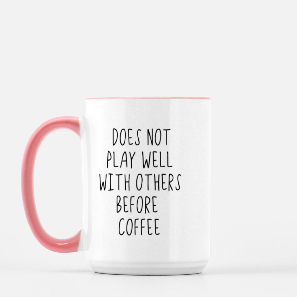 LiveYourDamnLifeShop [PMK21-PK.55103] Does Not Play Well With Others Before Coffee - Mug Deluxe 15oz