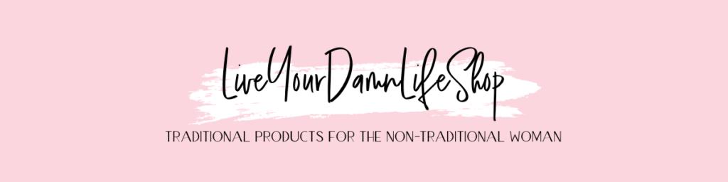 LiveYourDamnLifeShop Page Banner