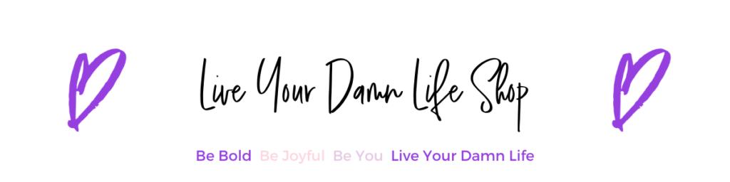 Live Your Damn Life Shop